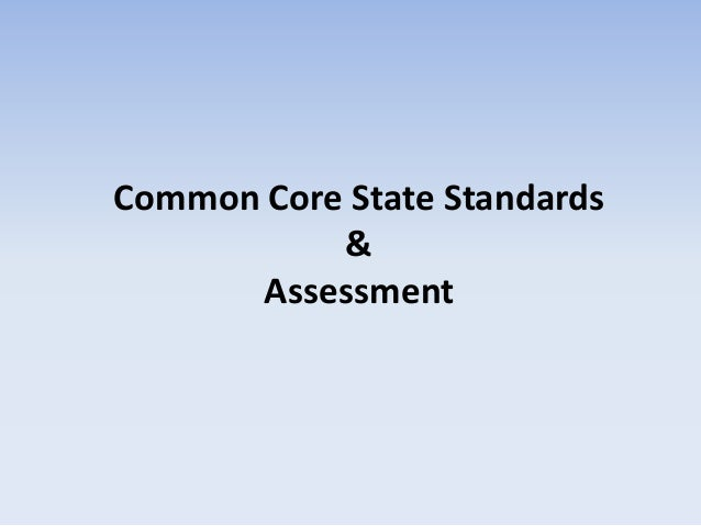 Common Core State Standards           &      Assessment