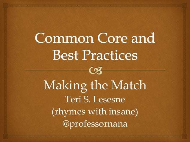 Making the Match Teri S. Lesesne (rhymes with insane) @professornana