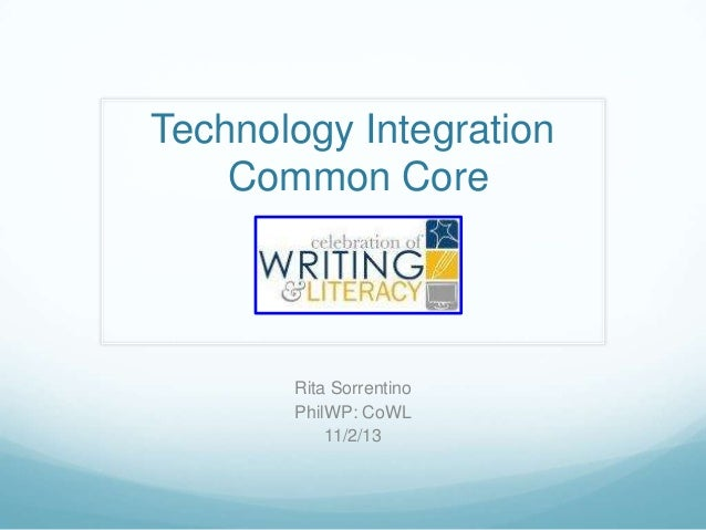 Technology Integration Common Core  Rita Sorrentino PhilWP: CoWL 11/2/13