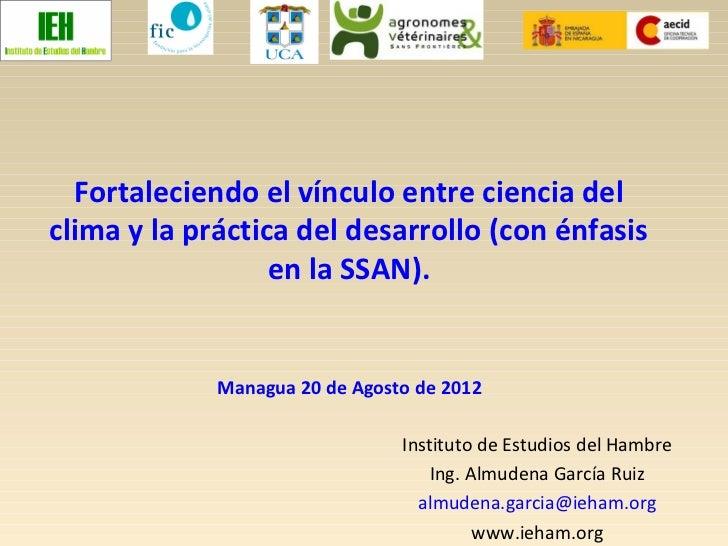 Fortaleciendo el vínculo entre ciencia delclima y la práctica del desarrollo (con énfasis                  en la SSAN).   ...