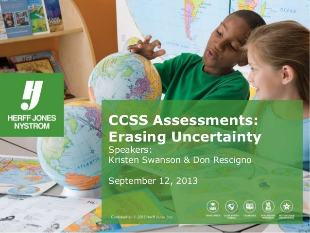 CCSS Assessments: Erasing Uncertainty Speakers: Kristen Swanson & Don Rescigno  September 12, 2013