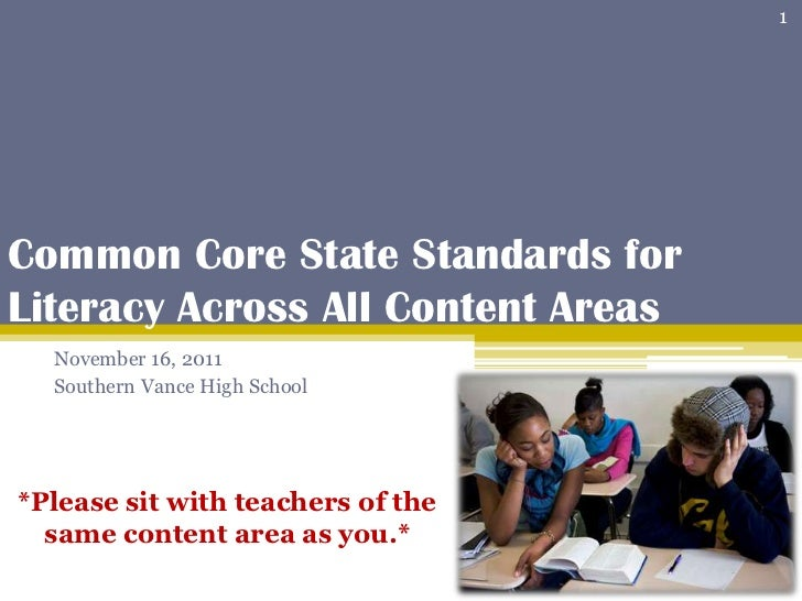 1Common Core State Standards forLiteracy Across All Content Areas  November 16, 2011  Southern Vance High School*Please si...