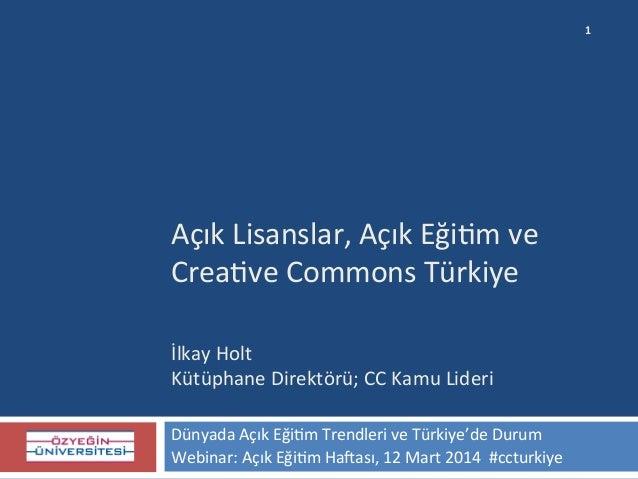Açık  Lisanslar,  Açık  Eği0m  ve     Crea0ve  Commons  Türkiye         İlkay  Holt   Kütüphane...