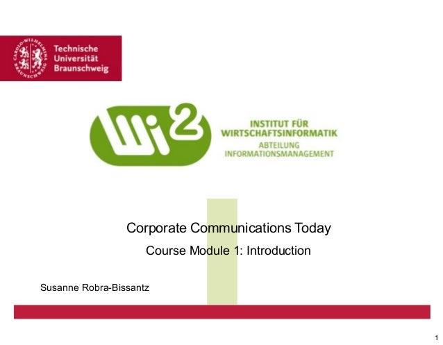 Corporate Communications Today Course Module 1: Introduction Susanne Robra-Bissantz  1