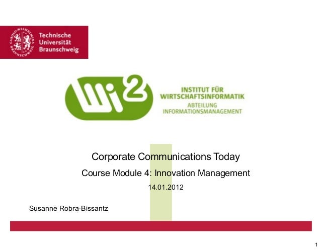 Corporate Communications Today Course Module 4: Innovation Management 14.01.2012 Susanne Robra-Bissantz  1