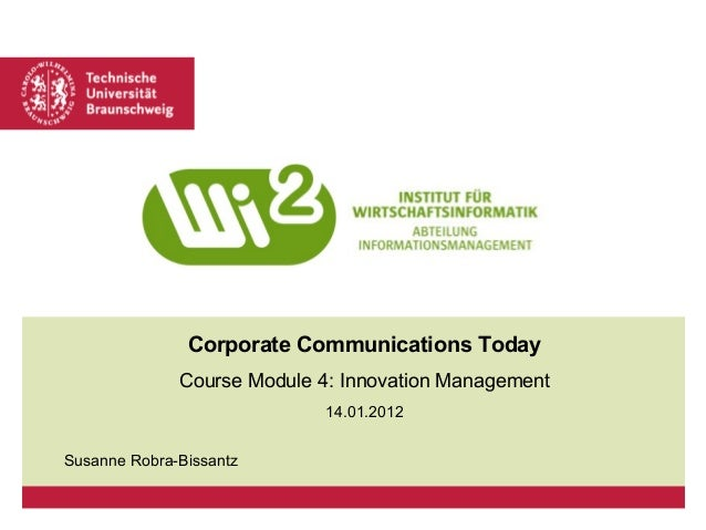 Corporate Communications Today Course Module 4: Innovation Management 14.01.2012 Susanne Robra-Bissantz