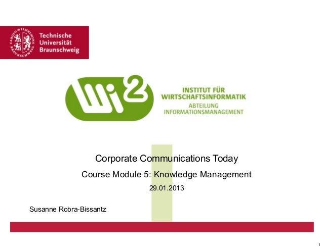 Corporate Communications Today Course Module 5: Knowledge Management 29.01.2013 Susanne Robra-Bissantz  1