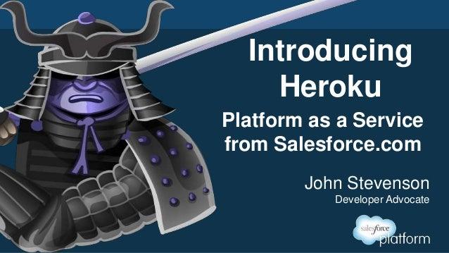 Introducing Heroku John Stevenson Developer Advocate Platform as a Service from Salesforce.com