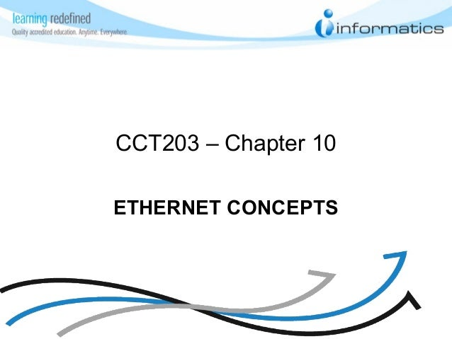 CCT203 – Chapter 10 ETHERNET CONCEPTS