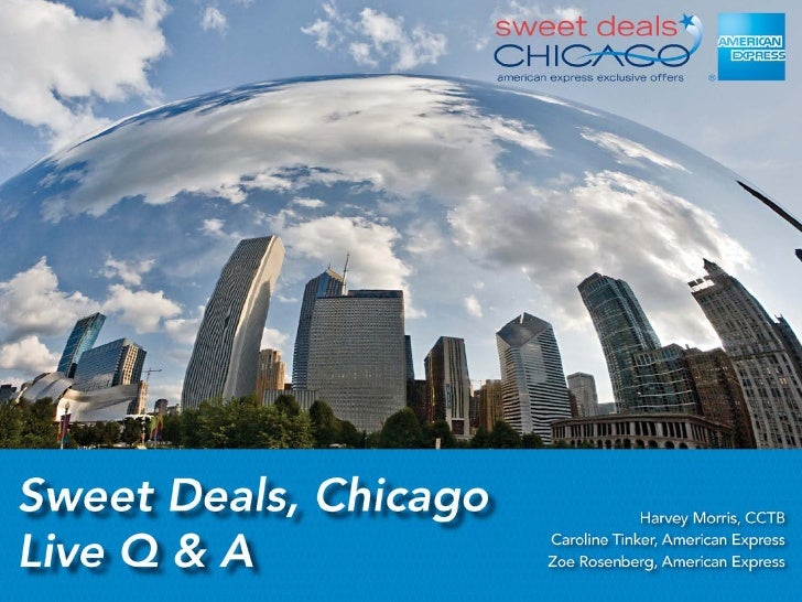 Program Overview    Sweet Deals, Chicago is a travel promotion designed to     encourage high-spending American Express® ...