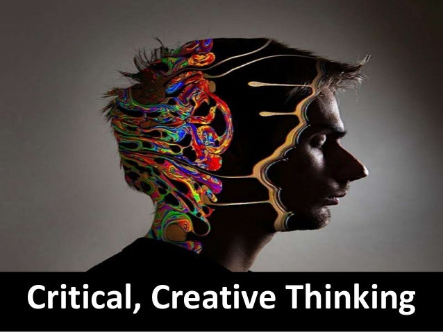 Critical, Creative Thinking