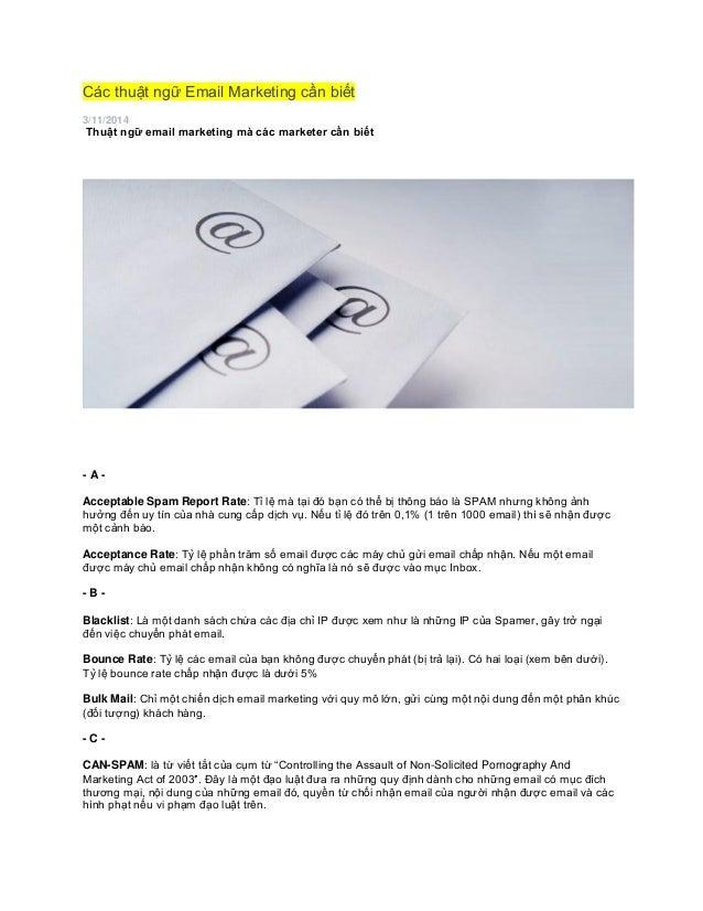 Các thuật ngữ Email Marketing cần biết 3/11/2014 Thuật ngữ email marketing mà các marketer cần biết - A - Acceptable Spam ...
