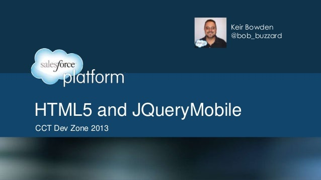 Keir Bowden @bob_buzzard  HTML5 and JQueryMobile CCT Dev Zone 2013