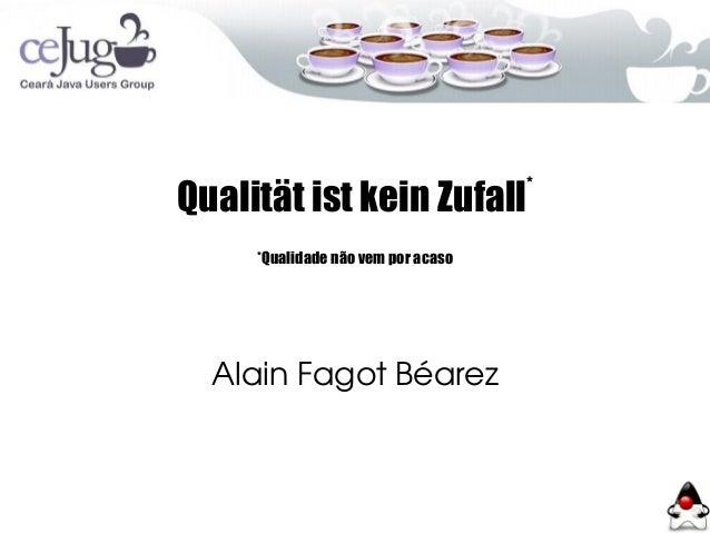 Qualität ist kein Zufall* *Qualidade não vem por acaso AlainFagotBéarez
