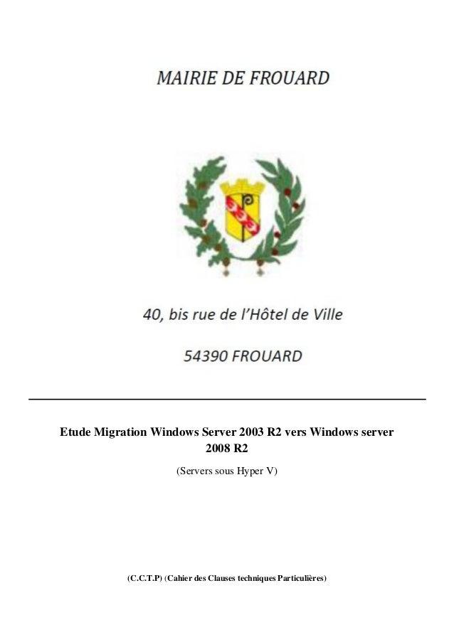 Etude Migration Windows Server 2003 R2 vers Windows server 2008 R2 (Servers sous Hyper V)  (C.C.T.P) (Cahier des Clauses t...