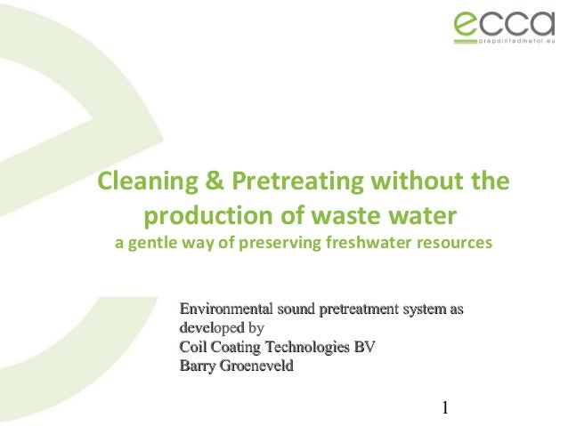 1 Cleaning & Pretreating without the production of waste water a gentle way of preserving freshwater resources Environment...