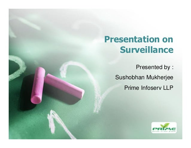 Presentation on Surveillance Presented by : Sushobhan Mukherjee Prime Infoserv LLP