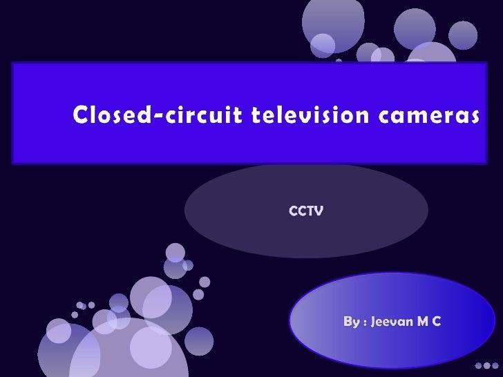 CCTV<br />Closed-circuit television cameras<br />By : JeevanM C<br />