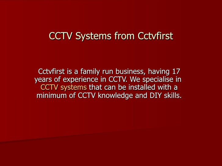 CCTV Systems from Cctvfirst Cctvfirst is a family run business, having 17 years of experience in CCTV. We specialise in  C...