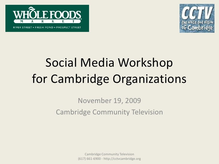 Social Media Workshopfor Cambridge Organizations<br />November 19, 2009<br />Cambridge Community Television<br />Cambridge...
