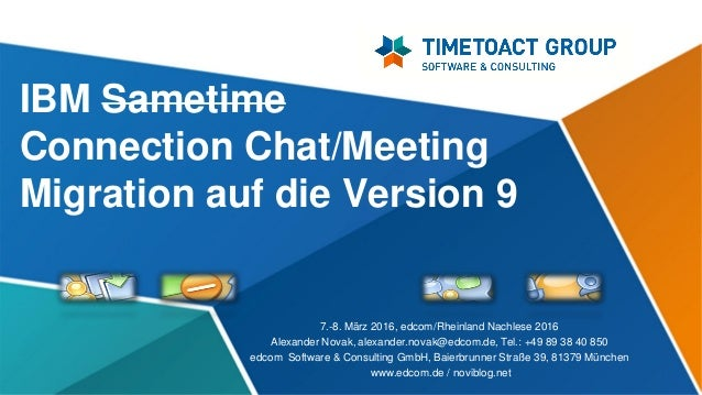 IBM Sametime Connection Chat/Meeting Migration auf die Version 9 7.-8. März 2016, edcom/Rheinland Nachlese 2016 Alexander ...