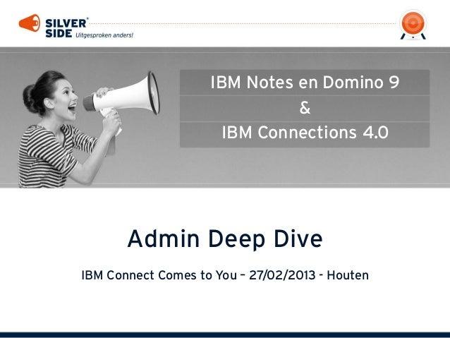 IBM Notes en Domino 9                              &                     IBM Connections 4.0       Admin Deep DiveIBM Conn...