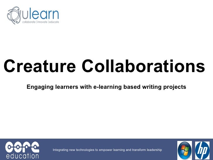 Creature Collaborations   Engaging learners with e-learning based writing projects Integrating new technologies to empower...