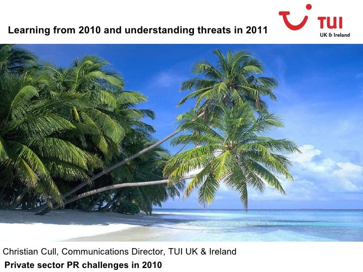 Learning from 2010 and understanding threats in 2011 Christian Cull, Communications Director, TUI UK & Ireland Private sec...