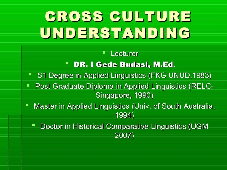 CROSS CULTURE    UNDERSTANDING                        Lecturer            DR. I Gede Budasi, M.Ed.  S1 Degree in Applie...