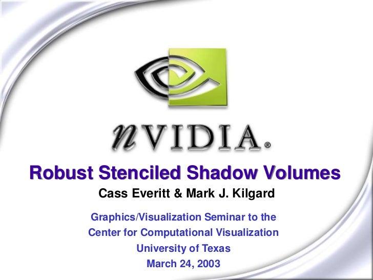 Robust Stenciled Shadow Volumes       Cass Everitt & Mark J. Kilgard     Graphics/Visualization Seminar to the     Center ...