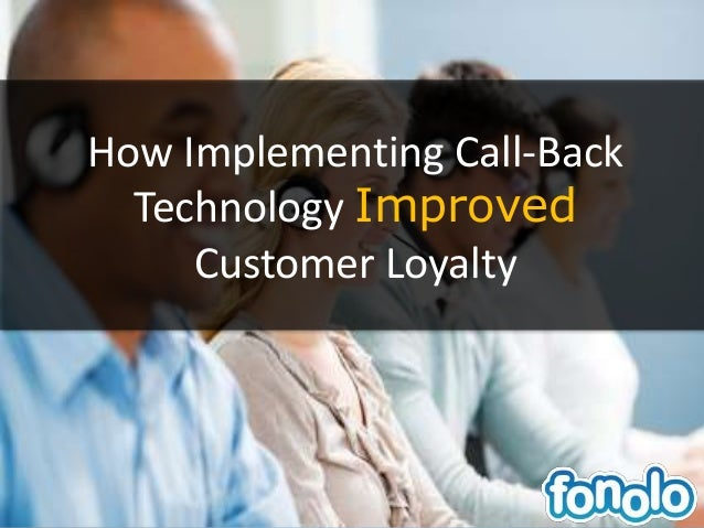 How Implementing Call-Back Technology Improved  Customer Loyalty