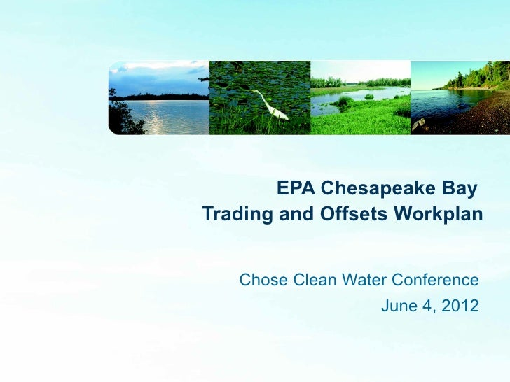 EPA Chesapeake BayTrading and Offsets Workplan   Chose Clean Water Conference                   June 4, 2012