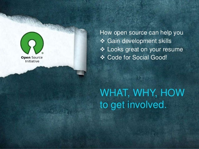 How open source can help you  Gain development skills  Looks great on your resume  Code for Social Good!  WHAT, WHY, HO...