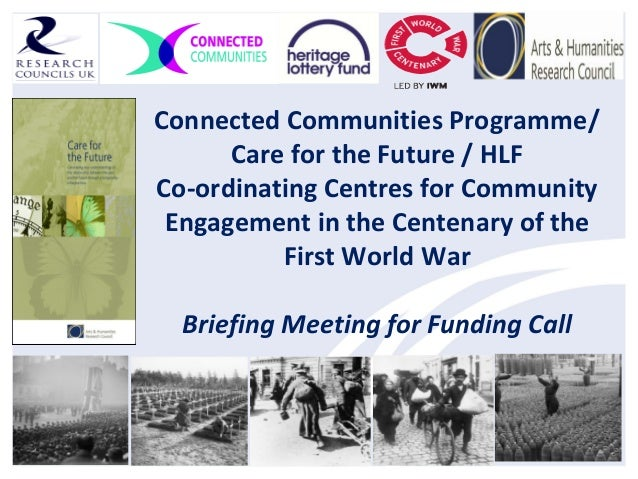 Connected Communities Programme/Care for the Future / HLFCo-ordinating Centres for CommunityEngagement in the Centenary of...