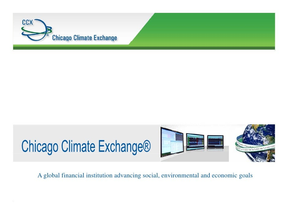 A global financial institution advancing social, environmental and economic goals    © 2008 Chicago Climate Exchange, Inc ...