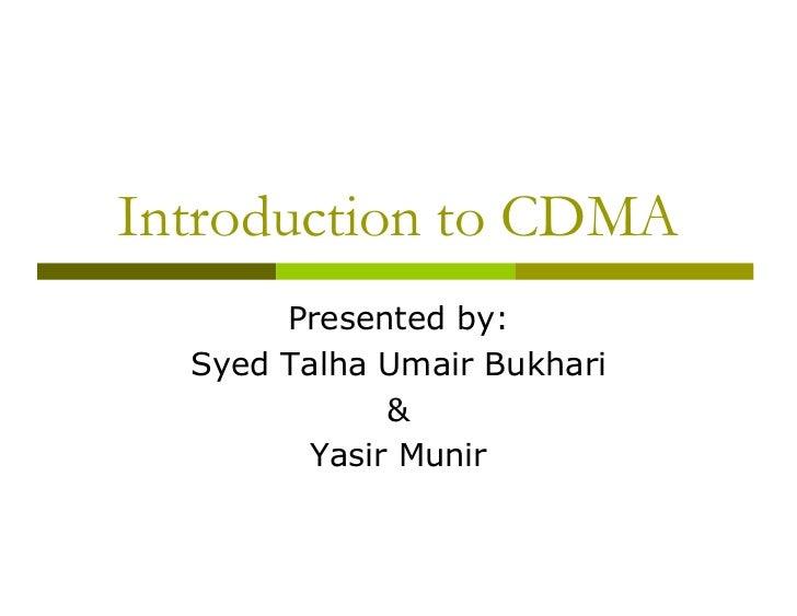 Introduction to CDMA       Presented by:  Syed Talha Umair Bukhari              &         Yasir Munir