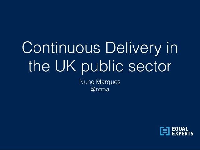 Continuous Delivery in the UK public sector Nuno Marques @nfma
