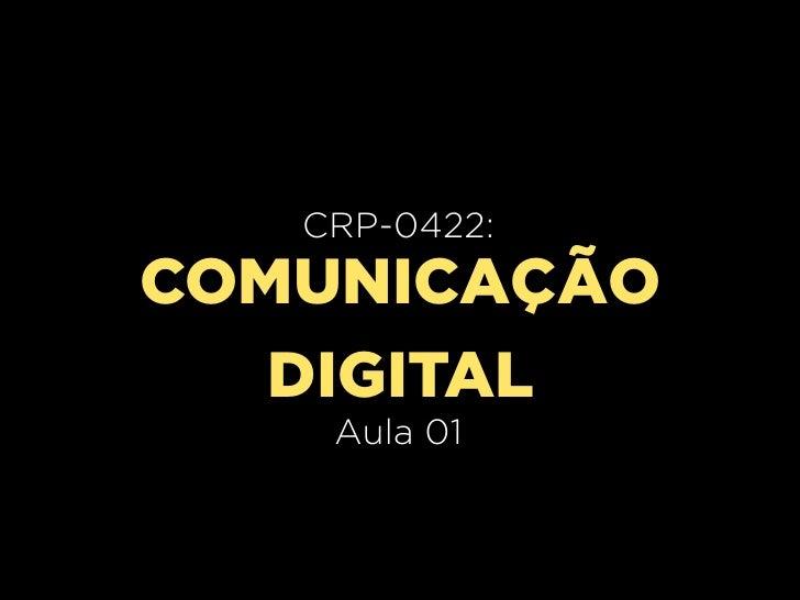 CRP-0420:   CRP-0422:     Aula 02COMUNICAÇÃO   DIGITAL    Aula 01