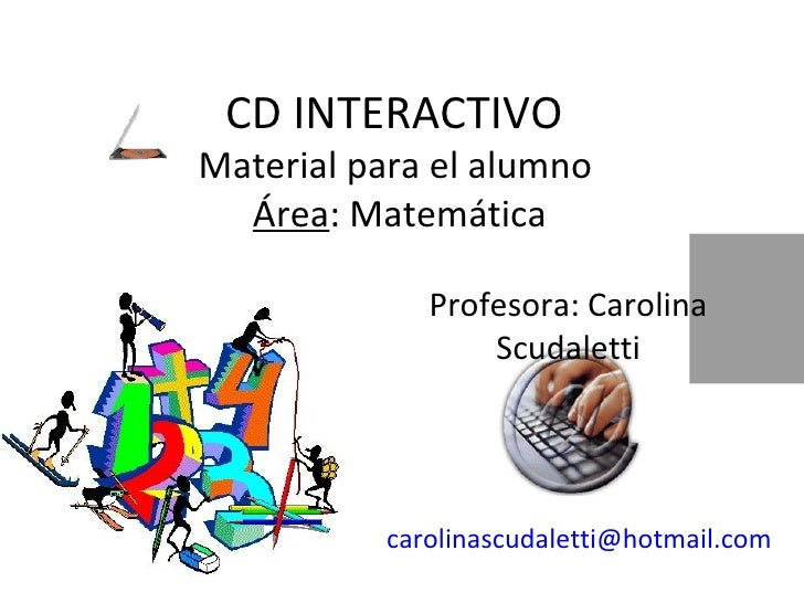 CD INTERACTIVO  Material para el alumno  Área : Matemática [email_address] Profesora: Carolina Scudaletti