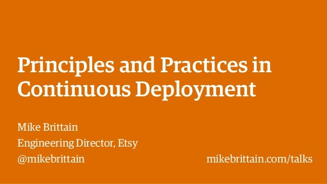 Principles and Practices in Continuous Deployment Mike Brittain Engineering Director, Etsy @mikebrittain mikebrittain.com/...