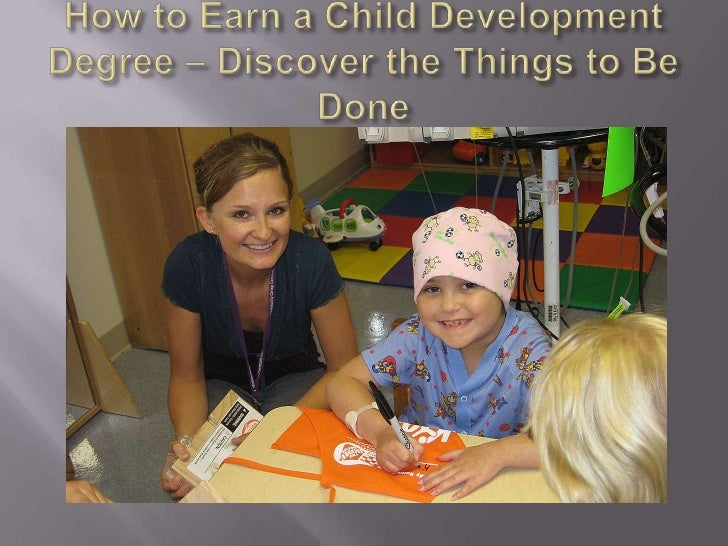 How to Earn a Child Development Degree – Discover the Things to Be Don