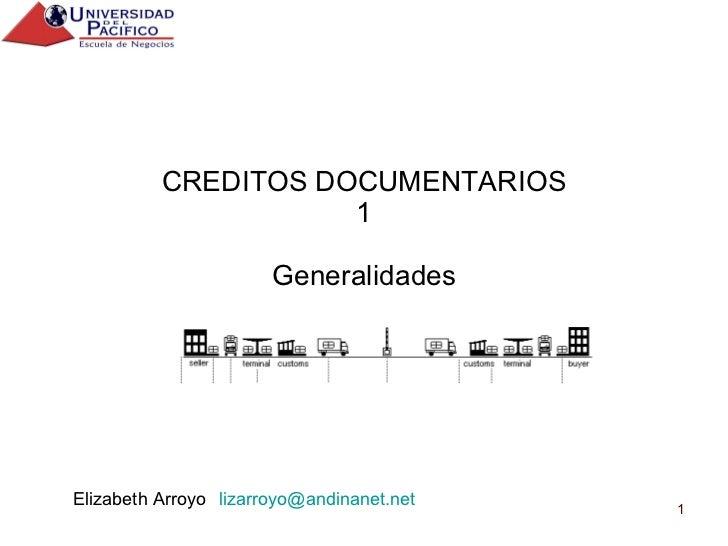 CREDITOS DOCUMENTARIOS 1 Generalidades Elizabeth Arroyo [email_address]