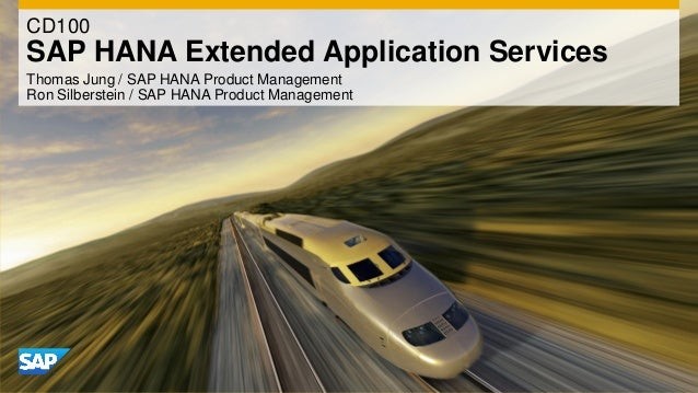 CD100SAP HANA Extended Application ServicesThomas Jung / SAP HANA Product ManagementRon Silberstein / SAP HANA Product Man...