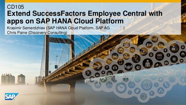 SAP TechEd 2013: CD105: Extending SuccessFactors EmployeeCentral with apps on SAP HANA Cloud Platform
