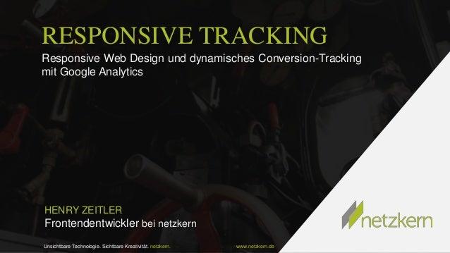 RESPONSIVE TRACKING Responsive Web Design und dynamisches Conversion-Tracking mit Google Analytics  HENRY ZEITLER  Fronten...