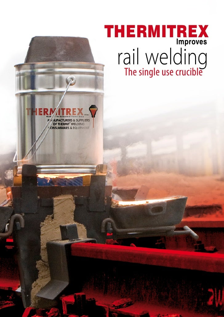 THERMITREX        Improves   railsingle use crucible   The        welding