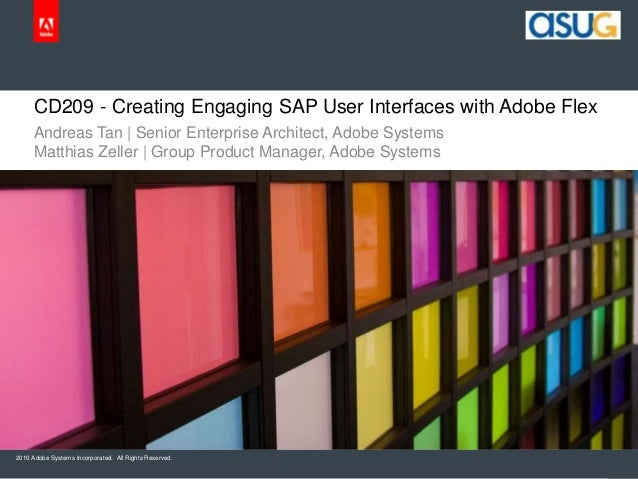 2010 Adobe Systems Incorporated. All Rights Reserved. CD209 - Creating Engaging SAP User Interfaces with Adobe Flex Andrea...