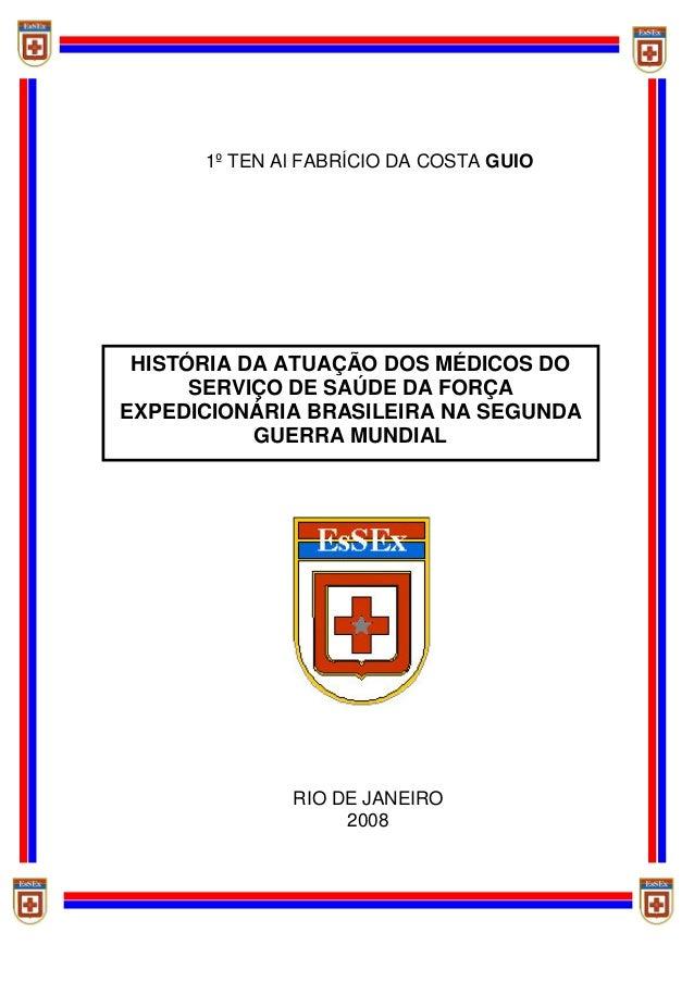 HISTÓRIA DA ATUAÇÃO DOS MÉDICOS DOSERVIÇO DE SAÚDE DA FORÇAEXPEDICIONÁRIA BRASILEIRA NA SEGUNDAGUERRA MUNDIAL1º TEN Al FAB...