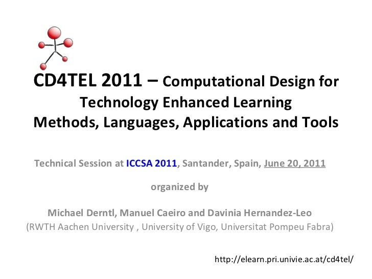 CD4TEL 2011 –  Computational Design for Technology Enhanced Learning Methods, Languages, Applications and Tools Technical ...