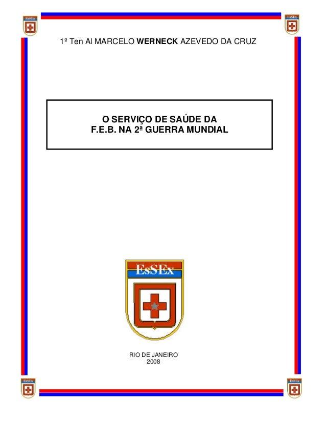 O SERVIÇO DE SAÚDE DAF.E.B. NA 2ª GUERRA MUNDIAL1º Ten Al MARCELO WERNECK AZEVEDO DA CRUZRIO DE JANEIRO2008